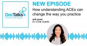 """An ad for the DocTalks podcast with the words """"New episode: How understanding ACEs can change the way you practice"""""""
