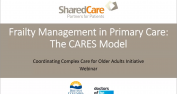 """A screenshot from the webinar with the title """"Frailty Management in Primary Care: The CARES Model"""""""